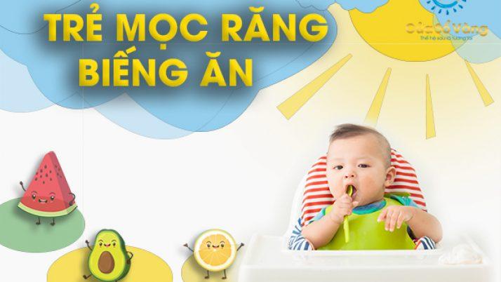 Trẻ mọc răng biếng ăn – Tổng hợp những thông tin cần thiết cho mẹ